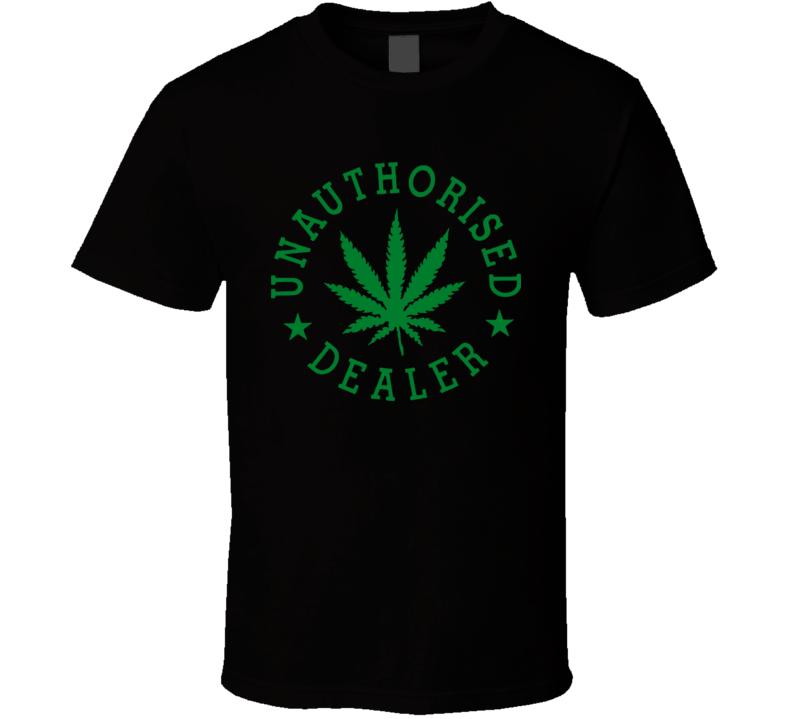 Unauthorized Dealer Marijuana Shirts Weed Chronic T Shirt