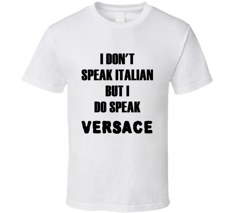 I don't speak Italian but I do Speak Versace t-shirt fashion shirts runway shirts Fashion house style t shirts