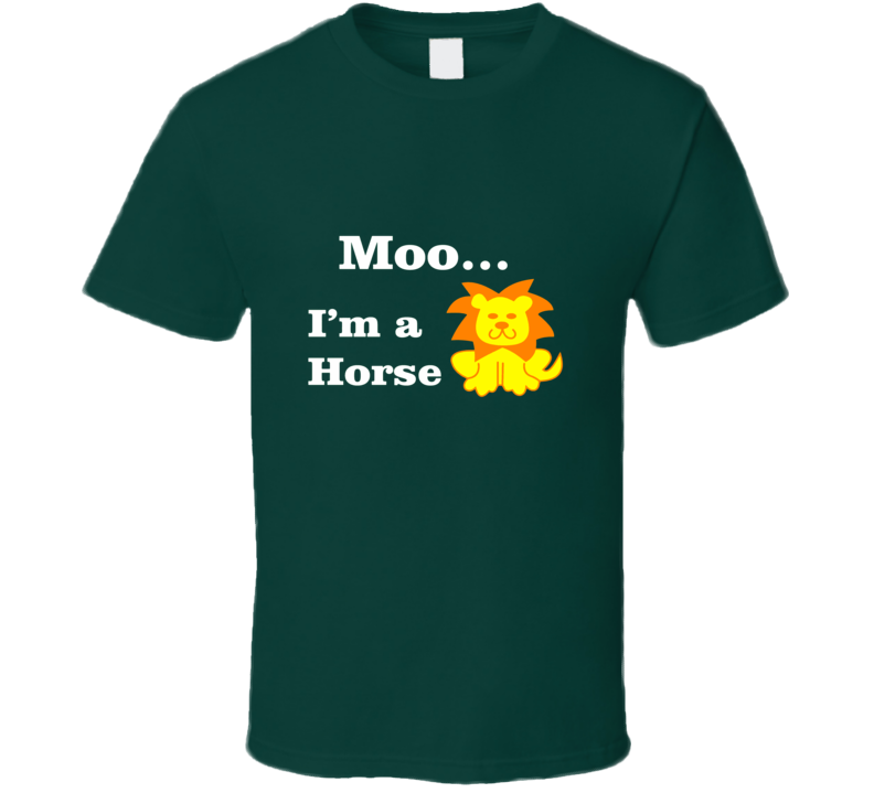Moo I'm a Horse funny Lion t-shirt funny shirts for casual dress down day