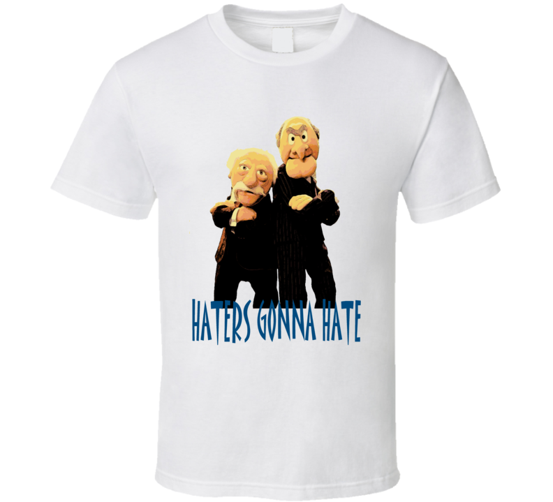 Statler and Waldorf Muppets tv show Cranky Old Men t shirt Haters Gonna Hate funny tv shirts