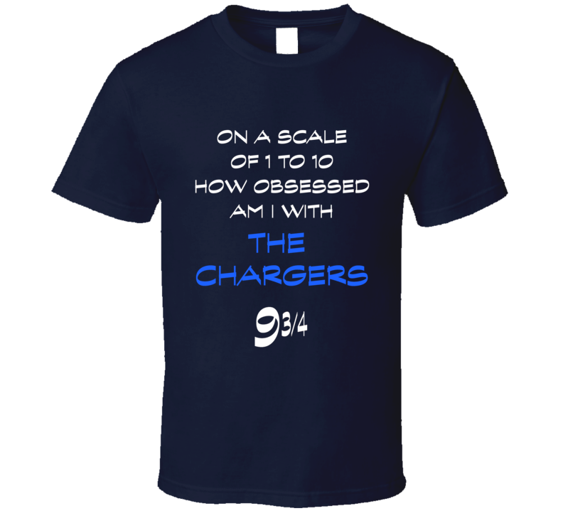 Chargers fan t-shirt scale of 1 to 10 how much am I obsessed with funny fan gear
