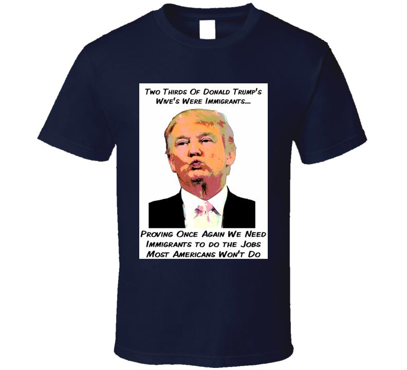 Donald Trump Immigrants T Shirt Funny Trump Wives Job Nobody