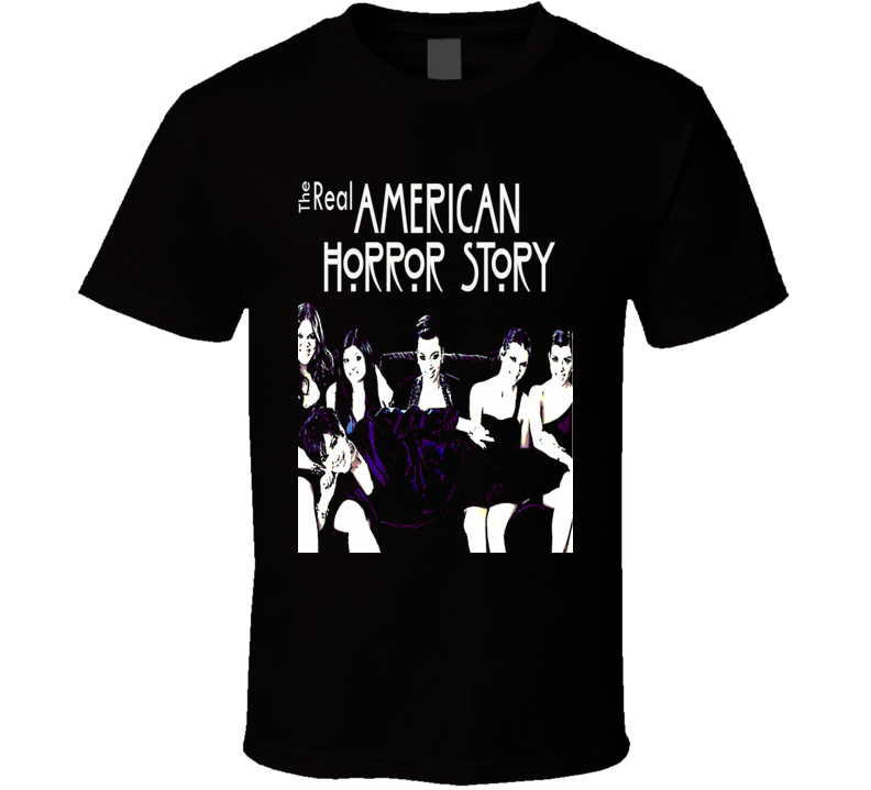 The Kardashian's The Real American Horror Story parody Funny celeberty t-shirts Kim Chloe all of them shirt Real Housewives parody