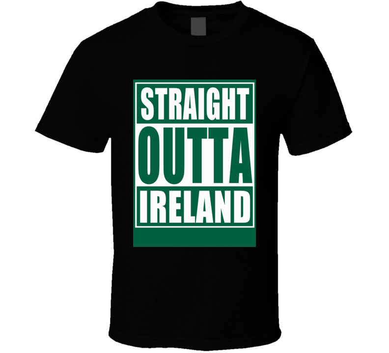 St. Patrick's Day shirt Straight Outta Ireland Irish Pride t-shirts