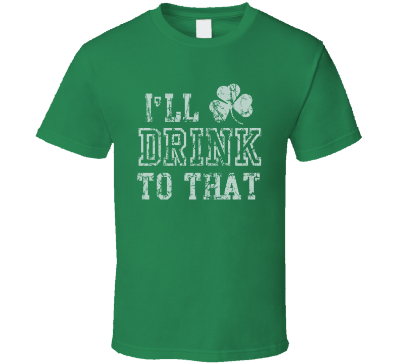 St. Patrick's Day inspired Irish Drinking t-shirt I'll drink to that funny drinking bar shirts