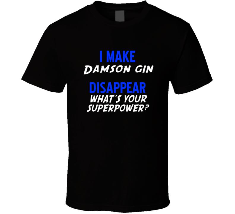 I Make Damson gin Disapear Alcohol  T Shirt