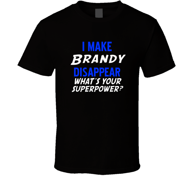 I Make Brandy Disapear Alcohol  T Shirt