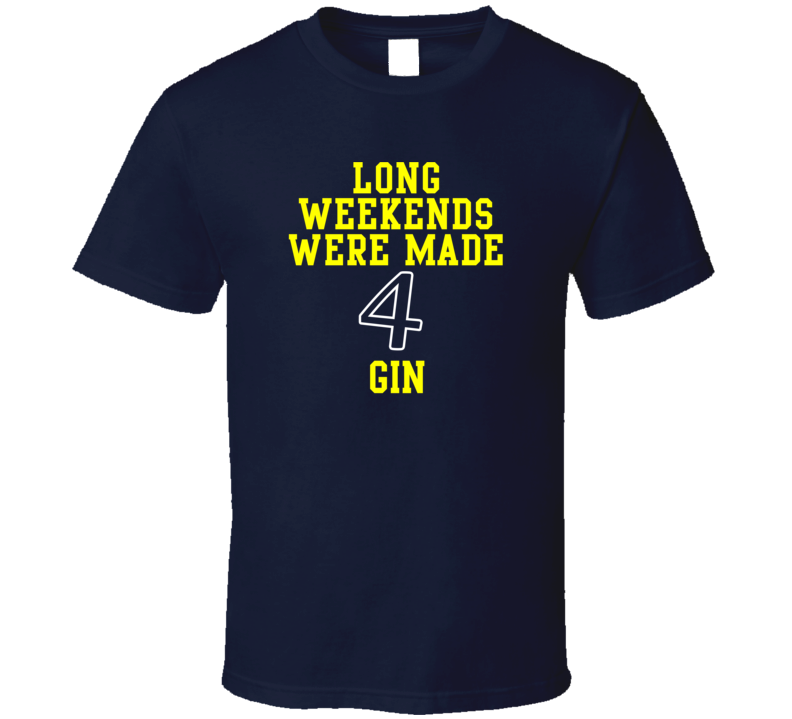 The Weekend Is Ment 4 Gin Various T Shirt