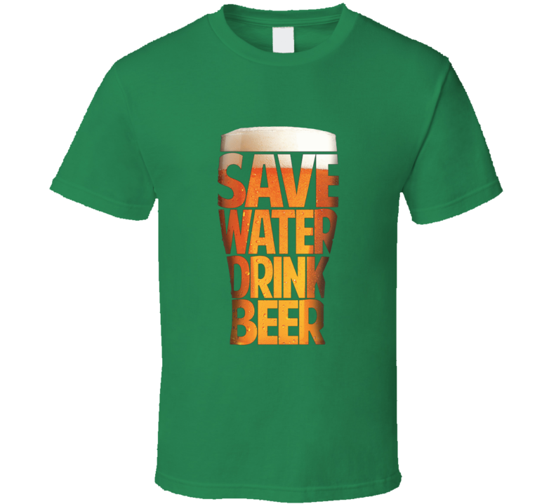 Save Water Drink Beer t-shirt funny St. Patricks Day Beer shirts Colleg Frat party trending shirts