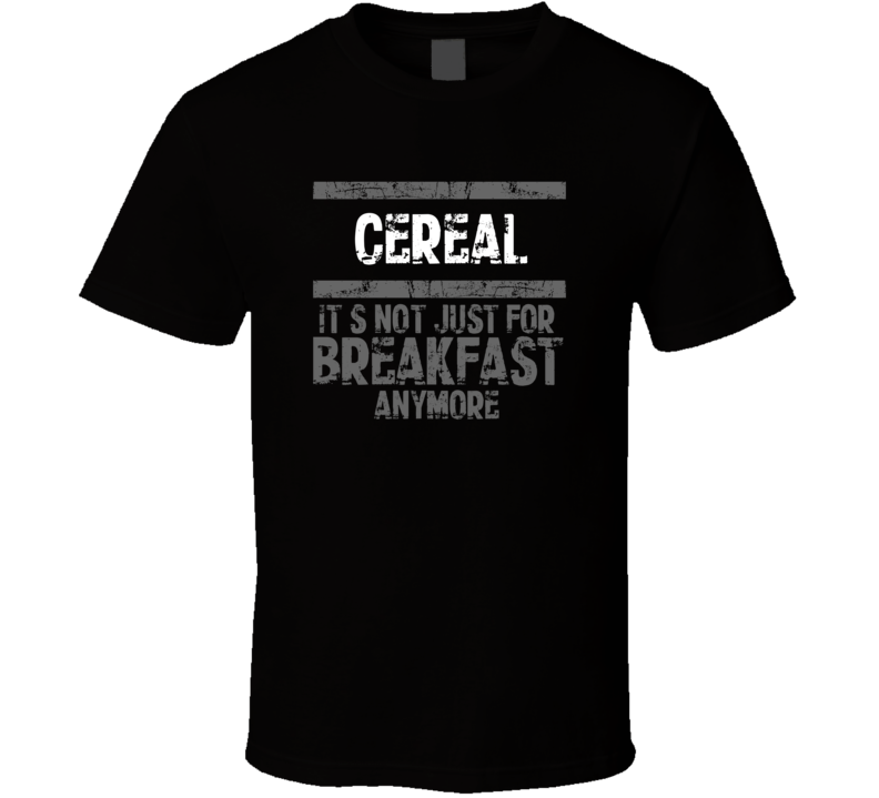 cereal Not Just For Breakfast Food T Shirt