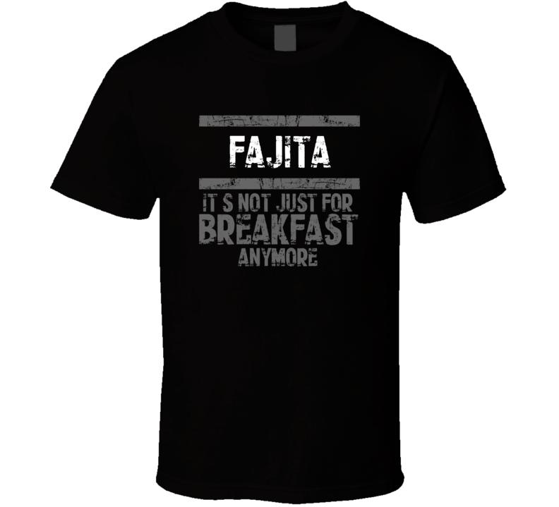 fajita Not Just For Breakfast Food T Shirt