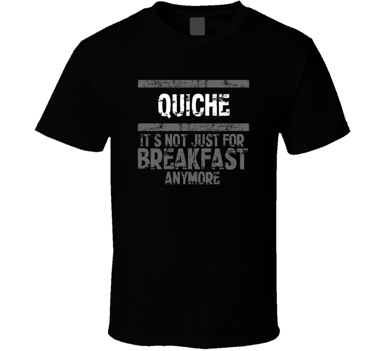 Quiche Not Just For Breakfast Food T Shirt