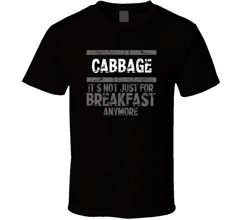 Cabbage Not Just For Breakfast Food T Shirt