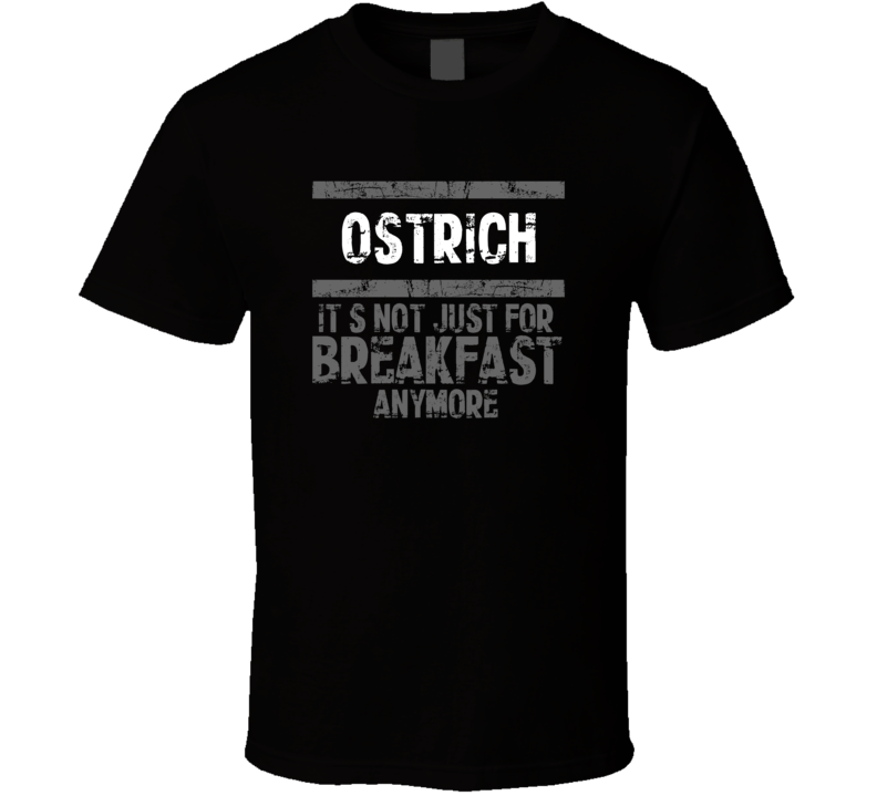 Ostrich Not Just For Breakfast Food T Shirt