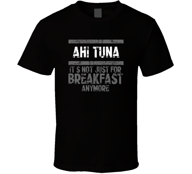 ahi tuna Not Just For Breakfast Food T Shirt