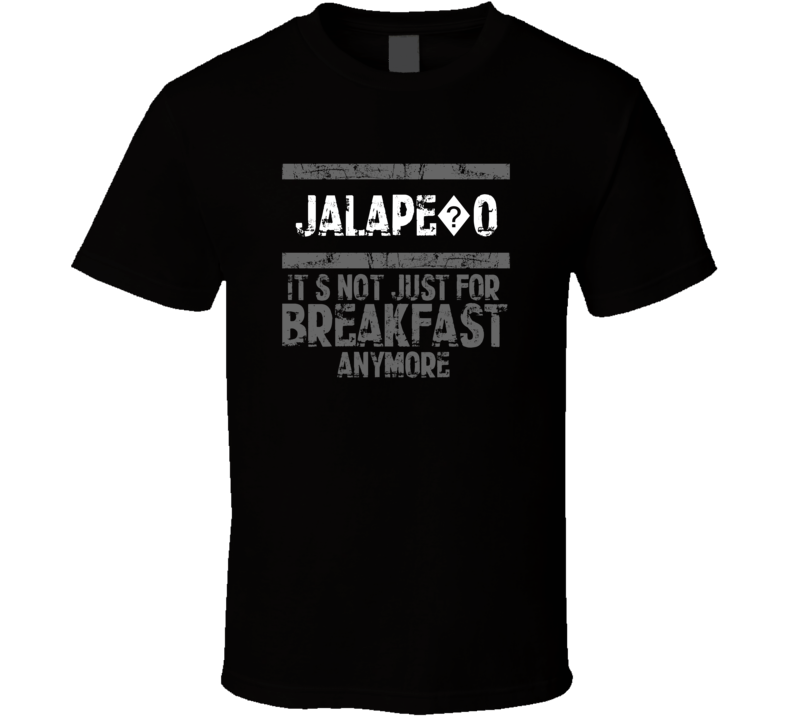 jalape?o Not Just For Breakfast Food T Shirt