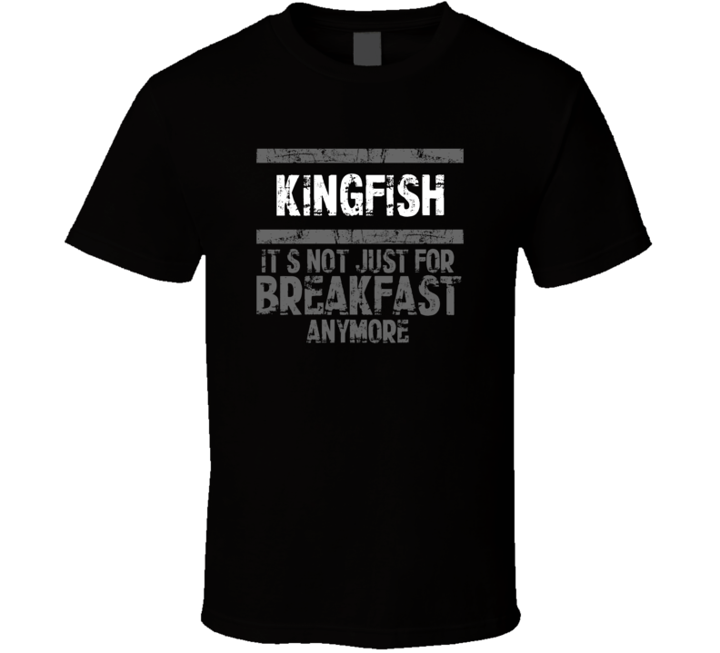 kingfish Not Just For Breakfast Food T Shirt