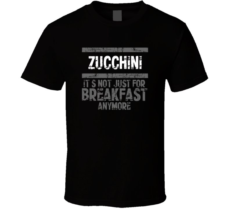 Zucchini Not Just For Breakfast Food T Shirt