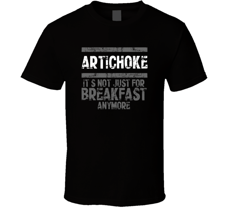 artichoke Not Just For Breakfast Food T Shirt
