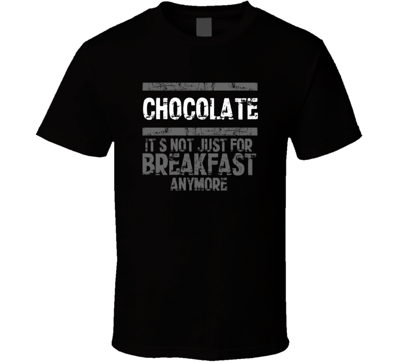chocolate Not Just For Breakfast Food T Shirt