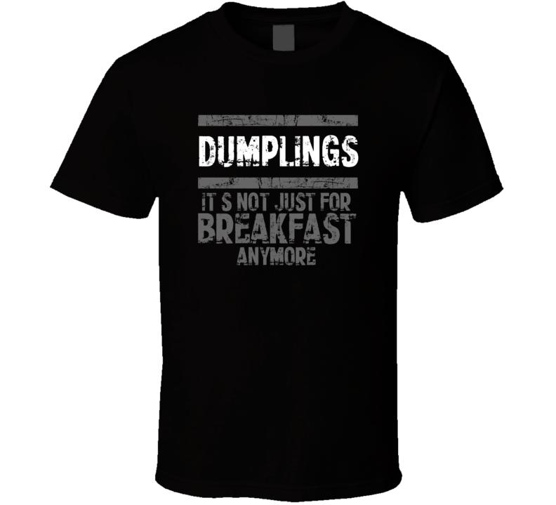 dumplings Not Just For Breakfast Food T Shirt
