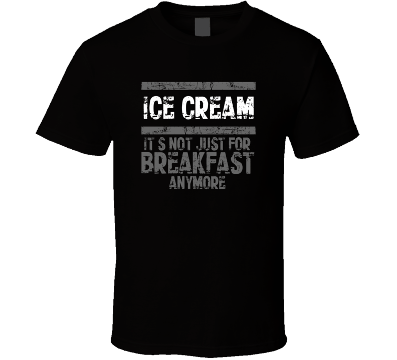 ice cream Not Just For Breakfast Food T Shirt