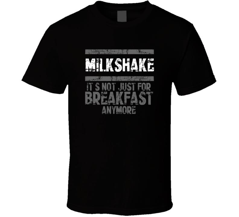 Milkshake Not Just For Breakfast Food T Shirt