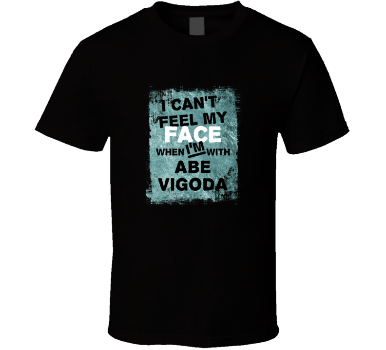 I Cant Feel My Face When I'm With Abe Vigoda Celebrities T Shirt