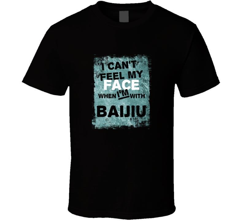 I Cant Feel My Face When I'm With Baijiu Liquor T Shirt