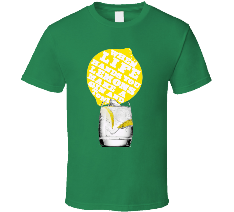 When Life Hands you Lemons Make a Gin and Tonic drinking pub night t-shirt