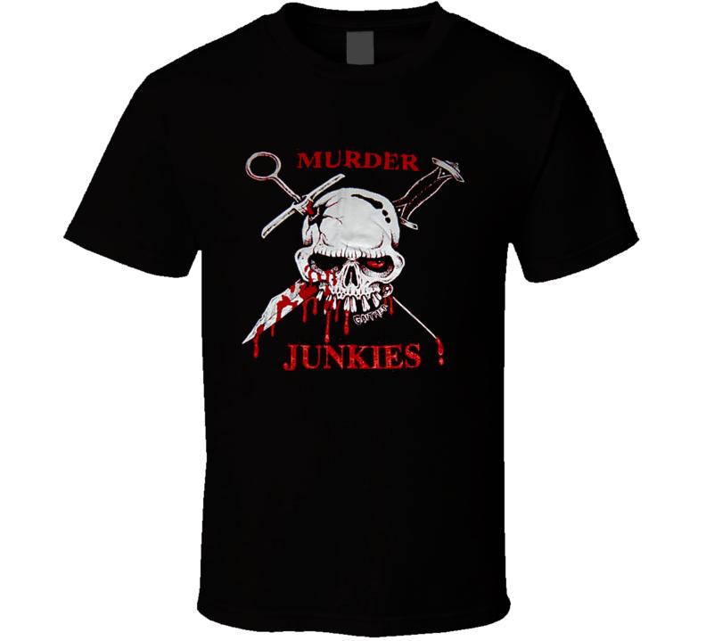 Murder Junkies T Shirt