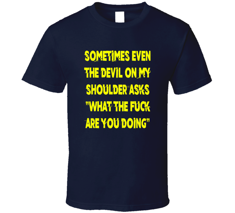 Devil on my shoulder funny saying t-shirt