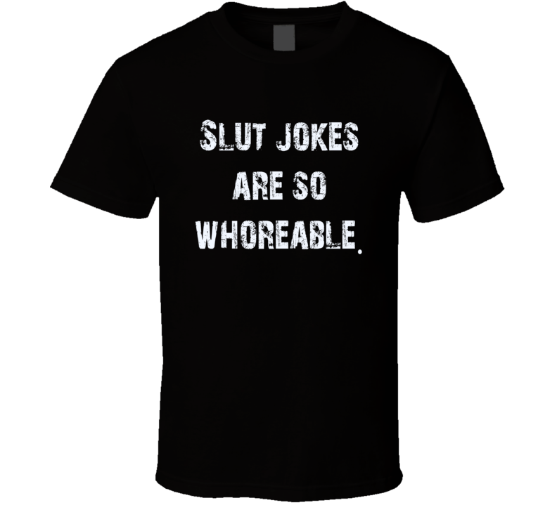 Slut jokes are so whoreable funny club rave party DJ swag t-shirt