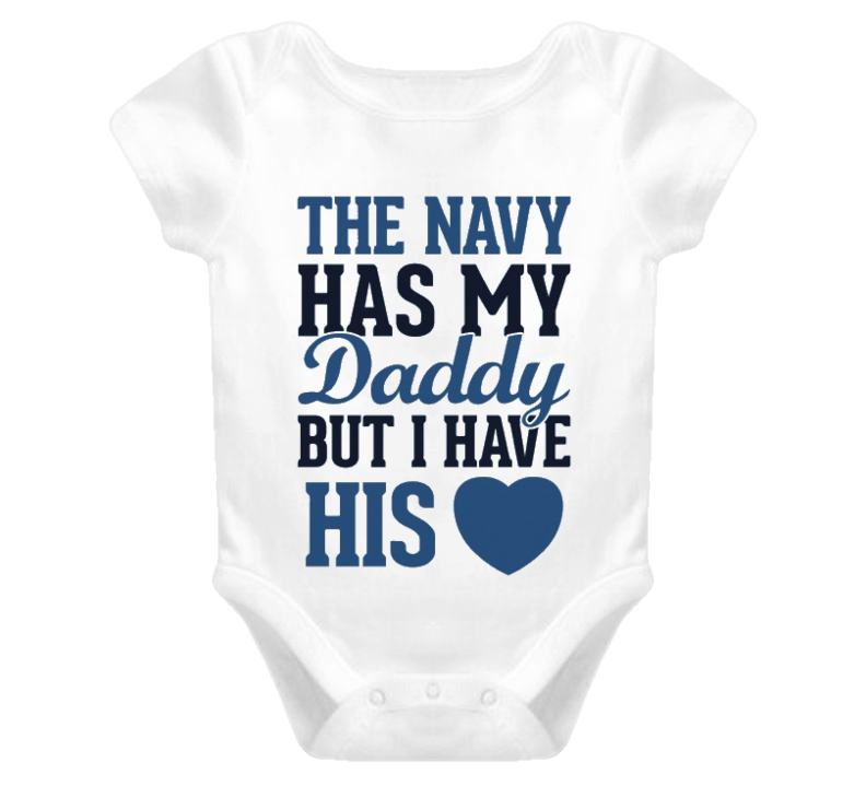 Navy has my dad but I have his heart t-shirt baby one piece onesies baby clothes