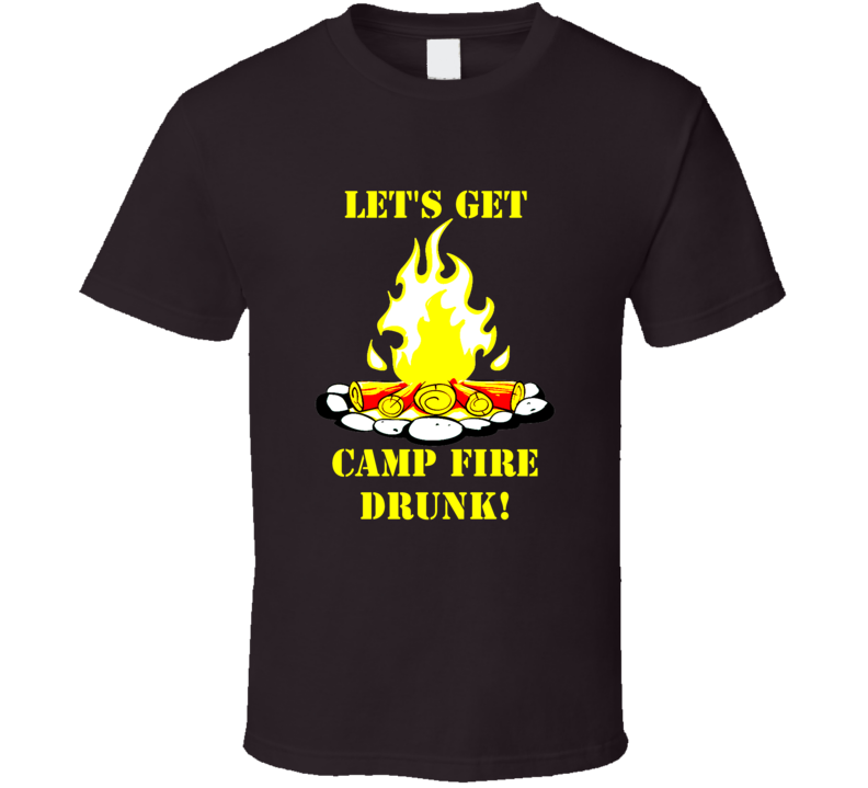 Let's Get Camp Fire Drunk vacation camping summer party t-shirt
