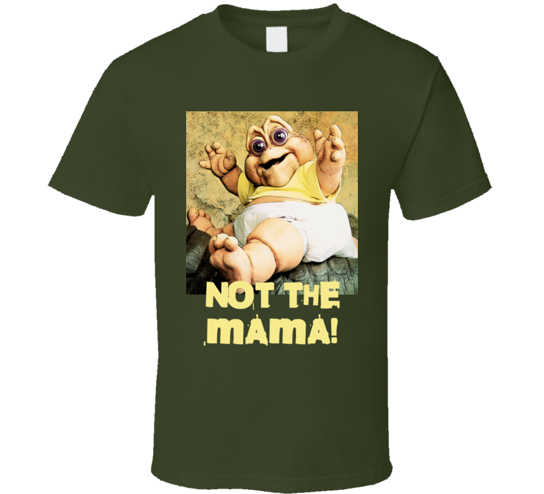 Dinosaurs tv show Not The Mama Baby Sinclair trending retro style t-shirt
