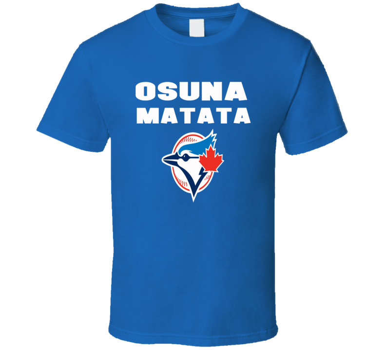 Osuna Matata Toronto Blue Jays trending fan ALDS play off t-shirt