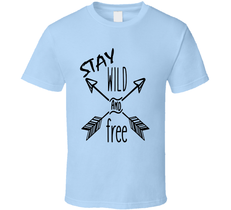 Stay Wild and Free motivational inspiration trending millennial t-shirt