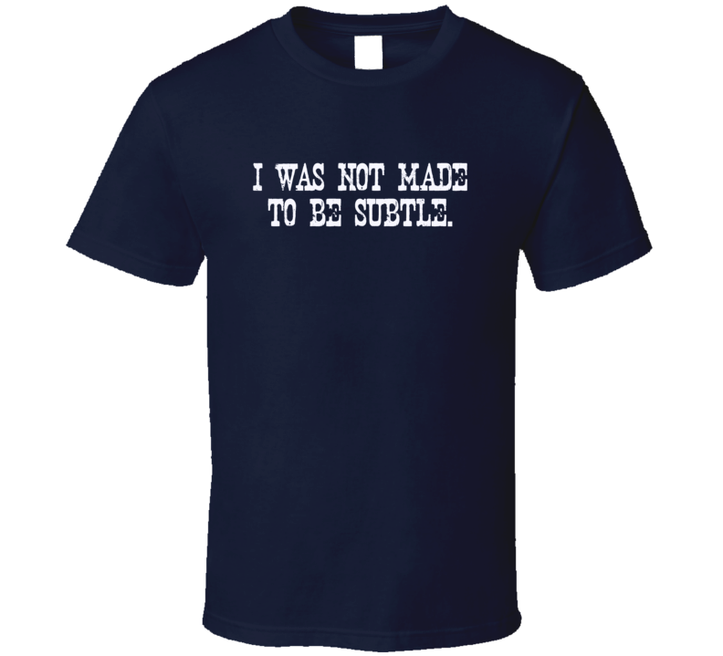 I was not made to be subtle motivation inspiration quotes t-shirt