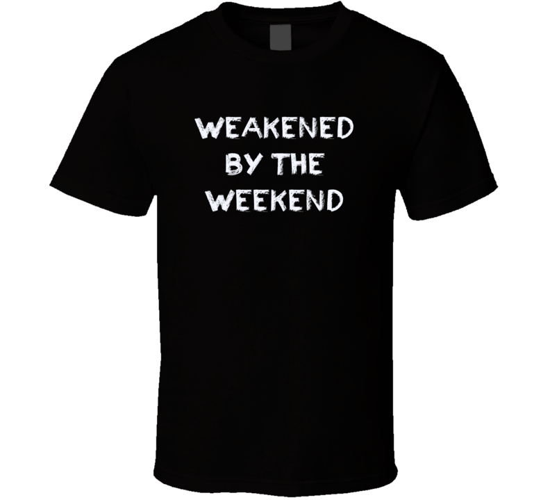 Weakened bt the Weekend hangover drinking day after t-shirt