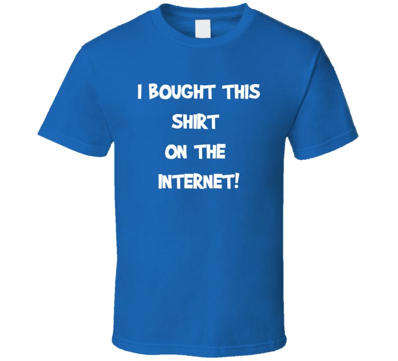 I bought this shirt on the internet selfie trending t-shirt