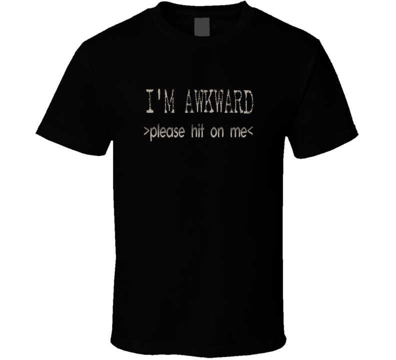 I'm Awkward please hit on me funny club pick up t-shirt