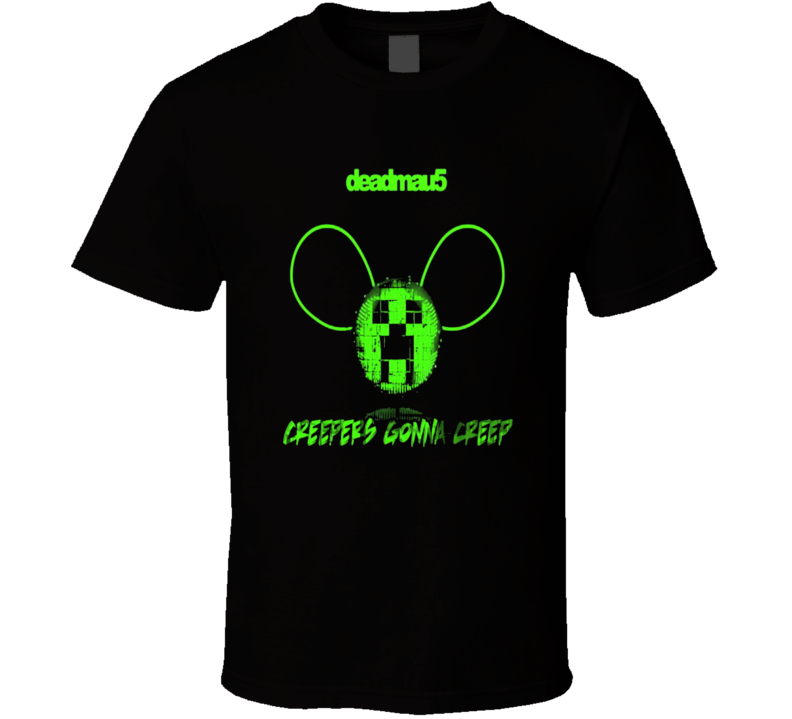 Deadmaus Minecraft creepers gonna creep t-shirt