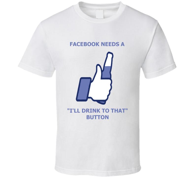 Facebook needs a drink button funny social media t-shirt