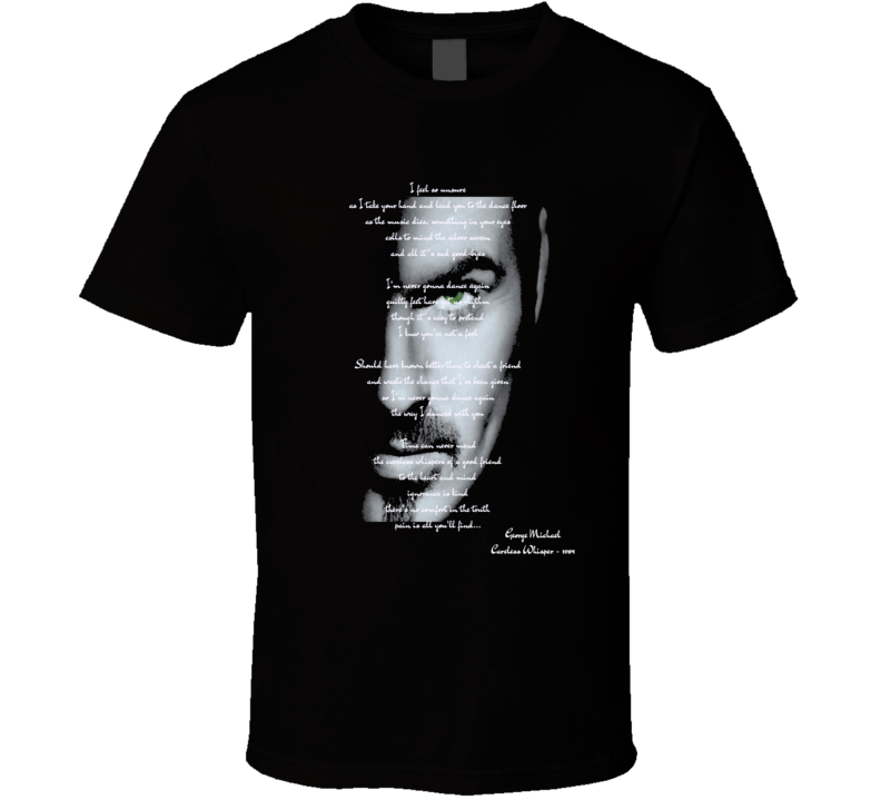 George Michael Careless Whisper 80s dance pop lyrics t-shirt