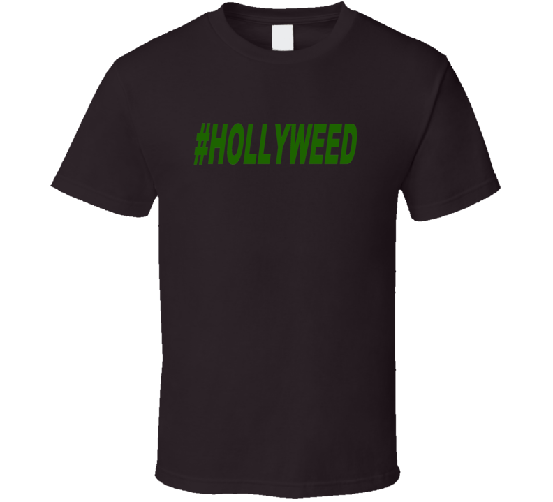Hollyweed hashtag trending now t-shirt