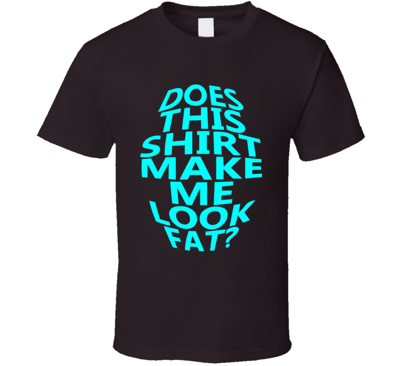 Shirt make me look fat funny joke weight party vacation spring break t-shirt 2