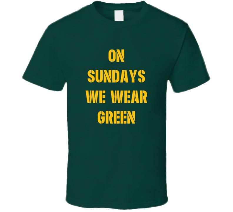 Green Bay Packers Sundays we wear green football fan t-shirt 2