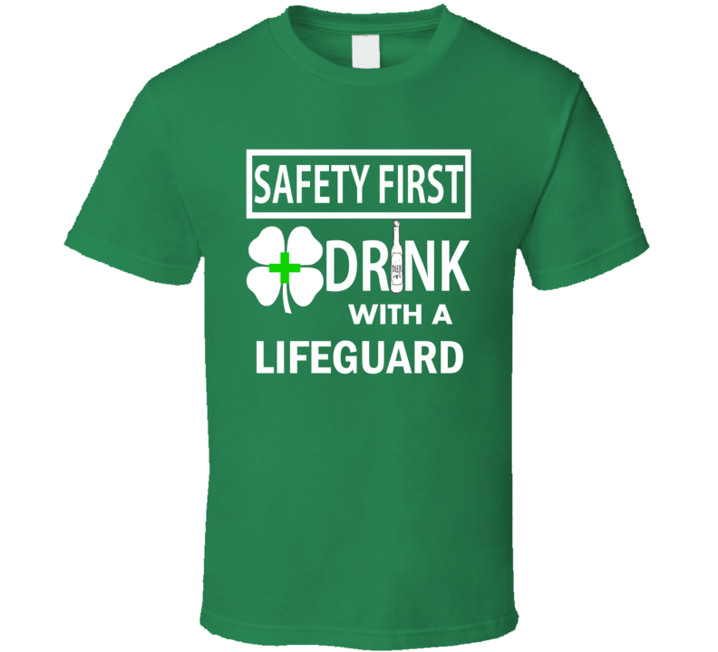 St. Patrick's Safety First Drink with a Lifeguard funny drinking t-shirt