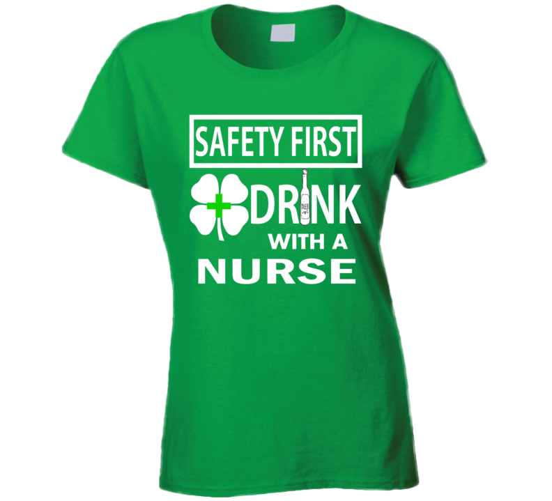 St. Patrick's Safety First Drink with a Nurse funny drinking t-shirt